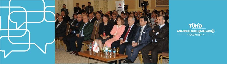 TÜHİD Anadolu Buluşmaları'nın üçüncüsü Gaziantep'te gerçekleşti!