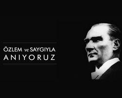 Ulu Önderimiz Mustafa Kemal Atatürk'ü Sevgi, Saygı ve Şükranla Anıyoruz.
