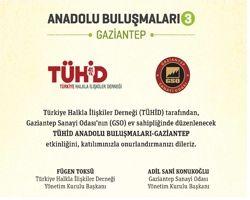TÜHİD Anadolu Buluşmaları Gaziantep'le devam ediyor!
